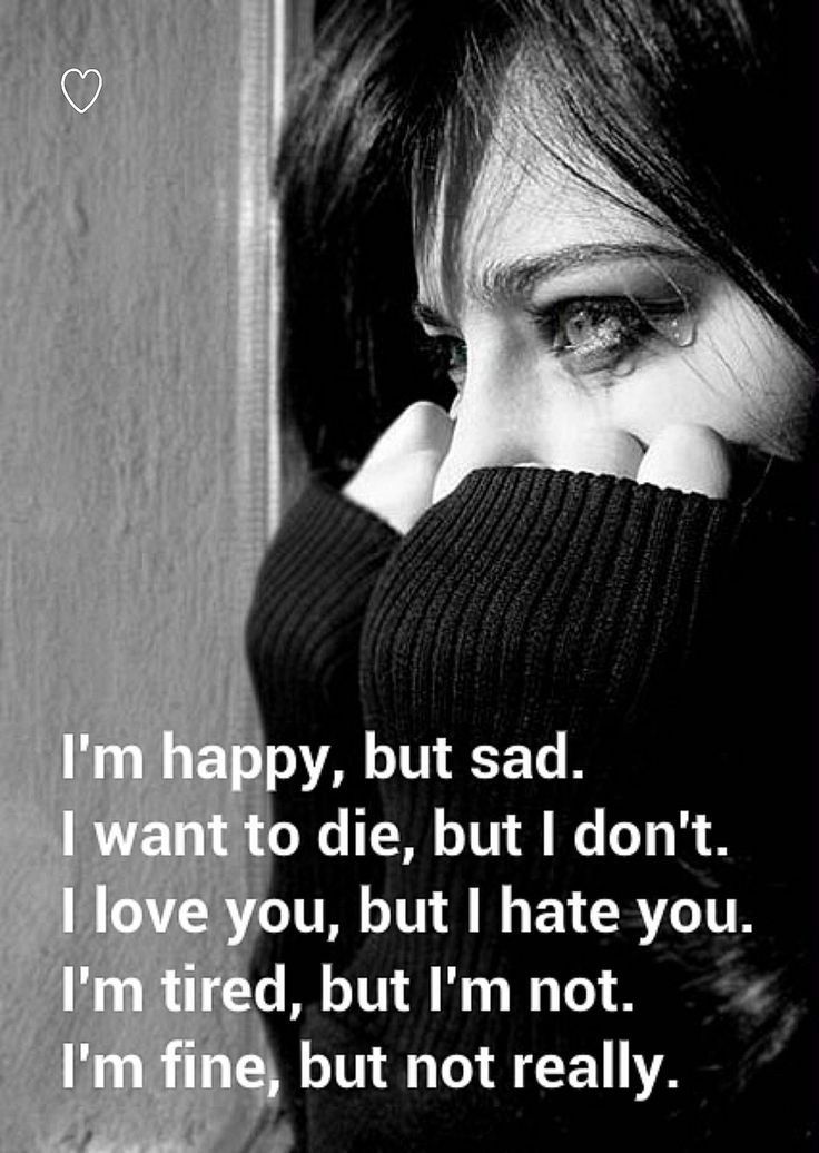 I'm happy, but sad. I want to die, but I don't. I love you, but I ...