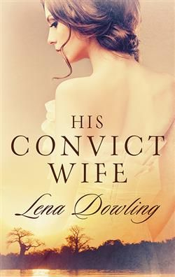 HIS CONVICT WIFE BY LENA DOWLING