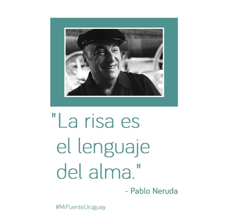 """Laughter is the language of the soul"" - Pablo Neruda Born in Chile on July 12, 1904, Pablo Neruda became his country's second Nobel laureate and one of the greatest poets of the 20th century.  Mi Puente Language Institute in Punta del Este, Uruguay  #SpanishLanguage #quotes #beautifulLanguage #MiPuneteUruguay #LearnSpanish #SpanishLanguageHoliday #SpanishCourses #Education"
