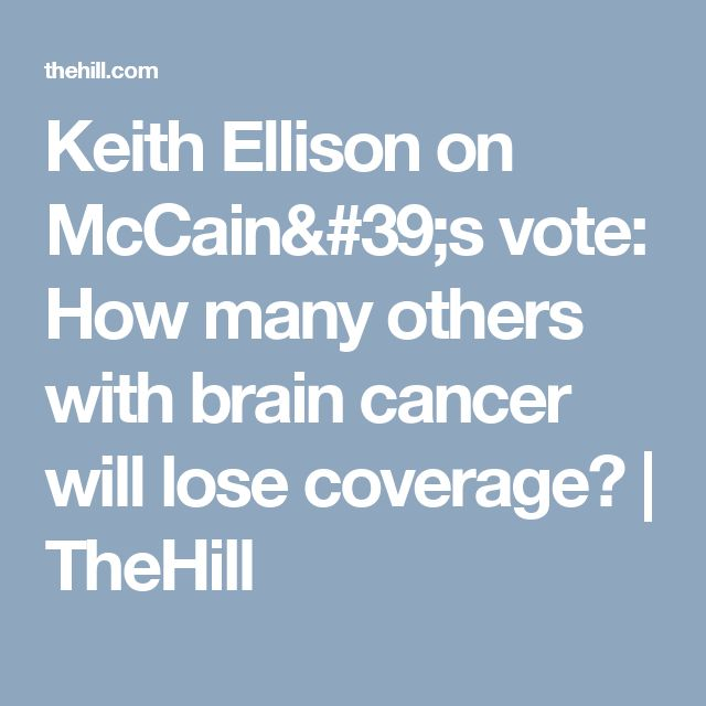 Keith Ellison on McCain's vote: How many others with brain cancer will lose coverage?   TheHill