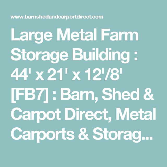 Large Metal Farm Storage Building : 44' x 21' x 12'/8' [FB7] : Barn, Shed & Carpot Direct, Metal Carports & Storage Sheds for Sale | Metal Farm Buildings Too!