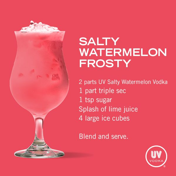 Salty Watermelon Frosty...2 parts UV Salty Watermelon Vodka, 1 part triple sec, 1 tsp sugar, 1 splash lime juice & 4 large ice cubes...Blend & serve over ice.