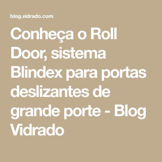 Conheça o Roll Door, sistema Blindex para portas deslizantes de grande porte - Blog Vidrado
