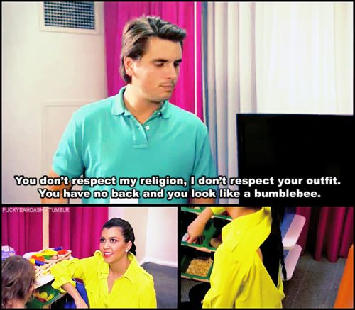 Seriously my favorite scott disick quote. He's a dick but he's so