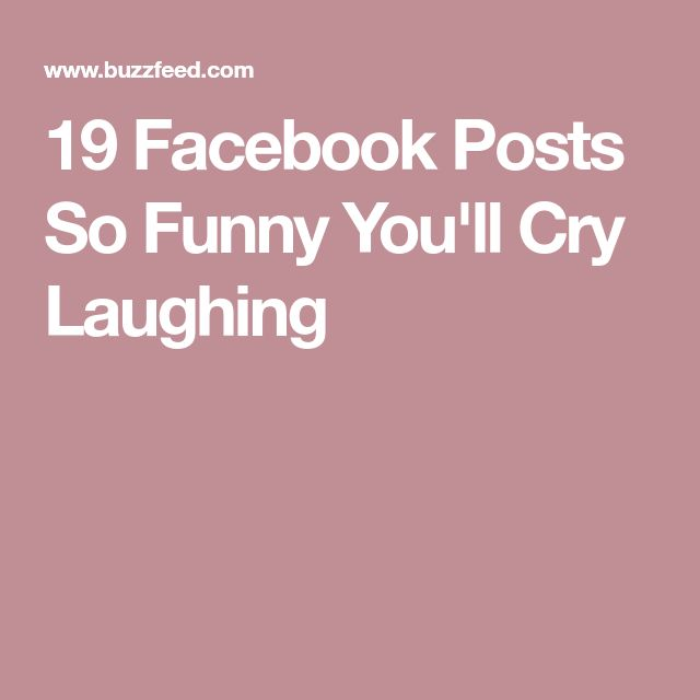 19 Facebook Posts So Funny You'll Cry Laughing