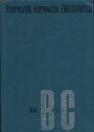 Podręcznik kierowców zawodowych kat. B i C, praca zbiorowa, WKiŁ, 1975, http://www.antykwariat.nepo.pl/podrecznik-kierowcow-zawodowych-kat-b-i-c-praca-zbiorowa-p-13421.html