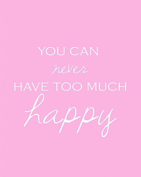 Happiness is never overrated!