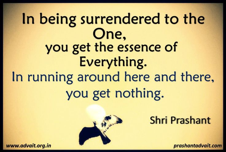 In being surrendered to the One, you get the essence of Everything. In running around here and there, you get nothing. ~ Shri Prashant #ShriPrashant #Advait #Oneness #surrender #everything #nothing Read at:- prashantadvait.com Watch at:- www.youtube.com/c/ShriPrashant Website:- www.advait.org.in Facebook:- www.facebook.com/prashant.advait LinkedIn:- www.linkedin.com/in/prashantadvait Twitter:- https://twitter.com/Prashant_Advait