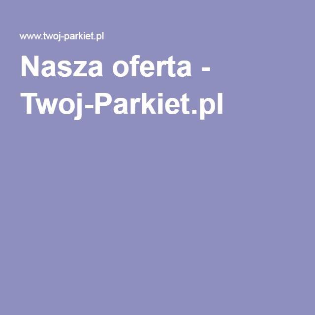 Nasza oferta - Twoj-Parkiet.pl