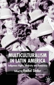 Sieder, Rachel ; University of London: Multiculturalism in Latin America : Indigenous Rights, Diversity and Democracy