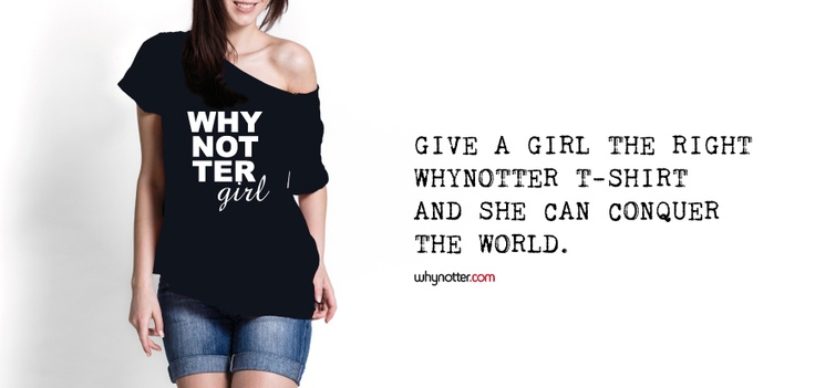 Give a girl the right #Whynotter #tshirt and she can conquer the world.   #quote