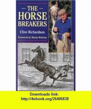 The Horse Breakers (9780851317229) Clive Richardson, Monty Roberts , ISBN-10: 0851317227  , ISBN-13: 978-0851317229 ,  , tutorials , pdf , ebook , torrent , downloads , rapidshare , filesonic , hotfile , megaupload , fileserve
