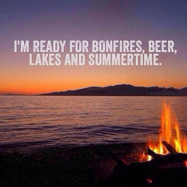"Bring On Summer! ""I'm Ready For Bonfires, Beer, Lakes And"