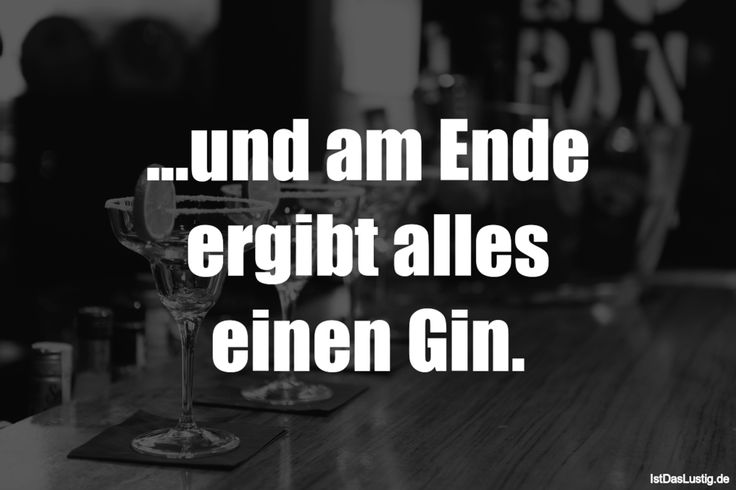 ...und am Ende ergibt alles einen Gin. ... gefunden auf https://www.istdaslustig.de/spruch/1542 #lustig #sprüche #fun #spass