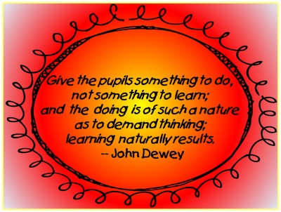 I was not a big fan of reading John Dewey as an undergrad---but he has so many good things to say about education!