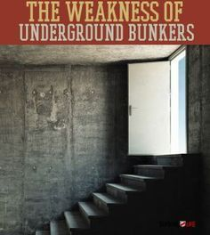 The Weakness Of Underground Bunkers | Survival Prepping Ideas, Survival Gear, Skills & Emergency Preparedness Tips By Survival Life http://survivallife.com/2014/06/15/the-weakness-of-underground-bunkers/#