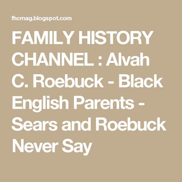 FAMILY HISTORY CHANNEL : Alvah C. Roebuck - Black English Parents - Sears and Roebuck Never Say