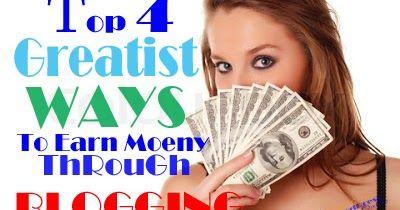Top  4 Greatist Ways To Make Money Online Through Blogging