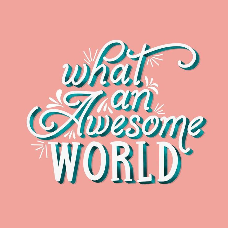 Hand drawn lettering by Shikha Nagrecha What an awesome world. Pick a positive thought, and start your day!