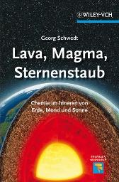"""Faszinierende chemische Vorgänge zwischen Erdkern und Universum: """"Lava, Magma, Sternenstaub.  Chemie im Inneren von Erde, Mond und Sonne"""" von Georg Schwedt, erschienen bei Wiley-VCH!"""