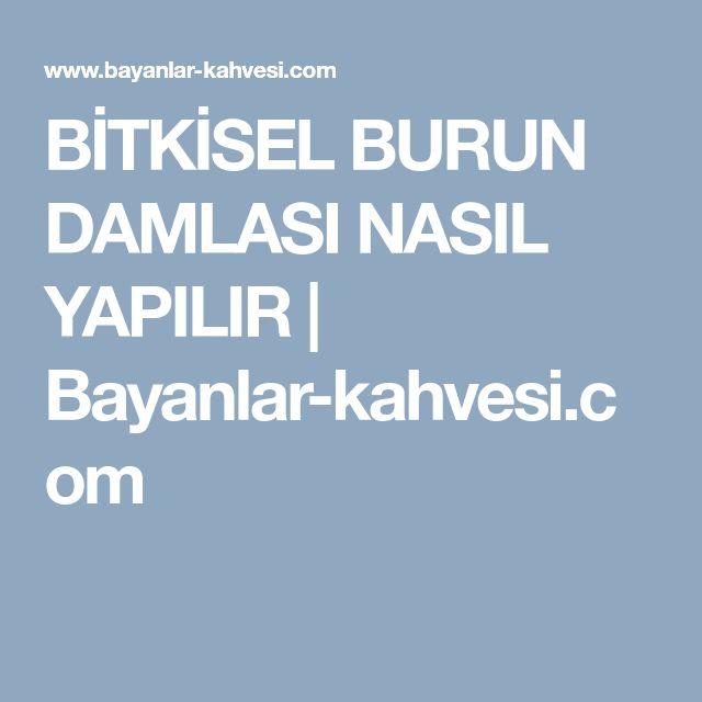 BİTKİSEL BURUN DAMLASI NASIL YAPILIR | Bayanlar-kahvesi.com