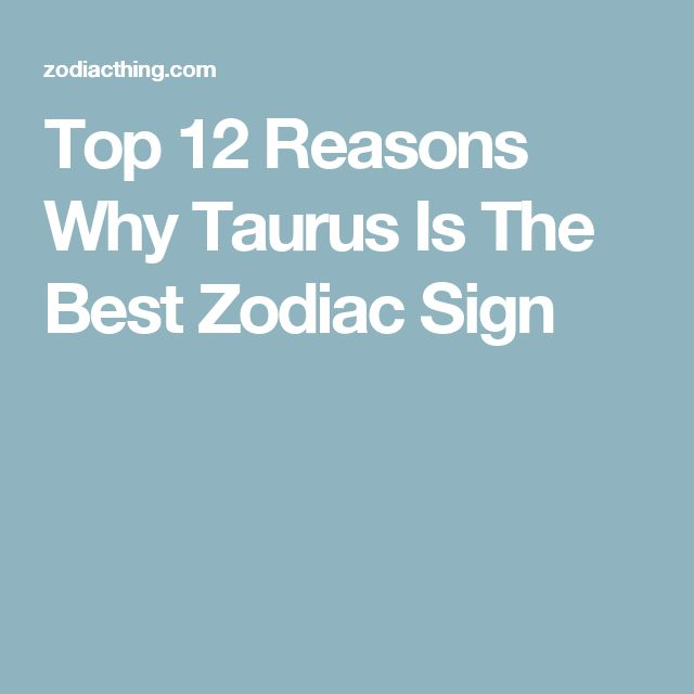 Top 12 Reasons Why Taurus Is The Best Zodiac Sign