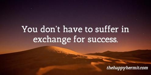 You don't have to suffer in exchange for success. #growyourbiz