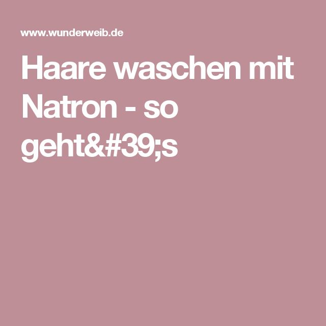 Haare waschen mit Natron – so geht's