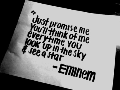 Just promise me you'll think of me everytime you look up in the sky and see a star