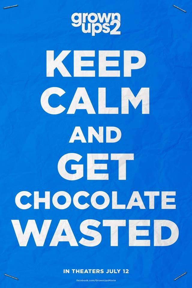 Grown Ups & Grown Ups 2 Lets all get chocolate wasted <3