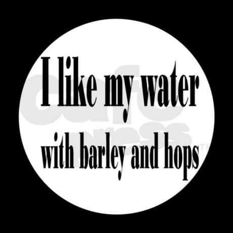 I like my water with barley and hops.....                                                                                                                                                      More