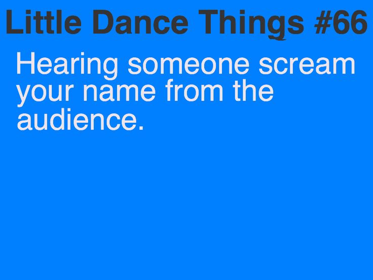 """One time a dance was on and I heard my dad scream while I was behind stage to the number before me """"go Bob"""""""