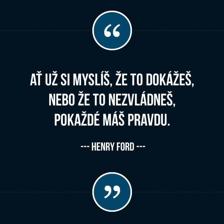 """""""Ať už si myslíš, že to dokážeš, nebo že to nezvládneš, pokaždé máš pravdu."""" (Henry Ford) #citat #motivace #prace"""
