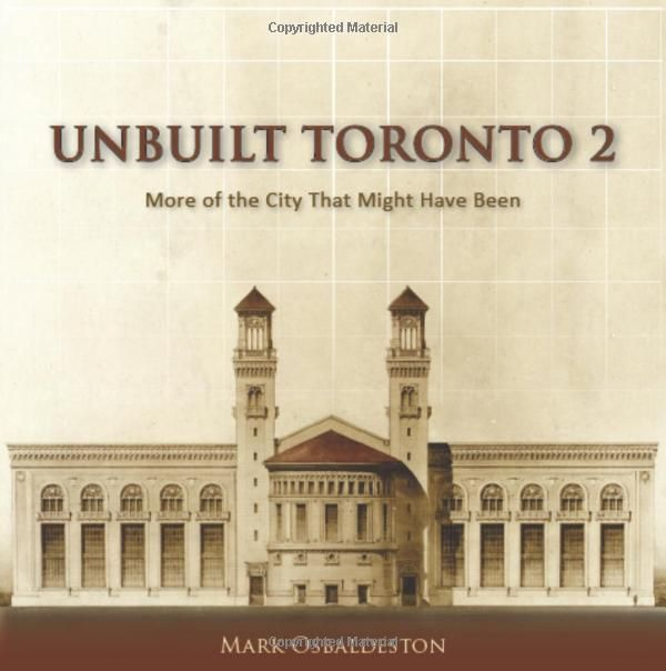 Unbuilt Toronto 2: More of the City That Might Have Been: Mark Osbaldeston: 9781554889754: Books - Amazon.ca