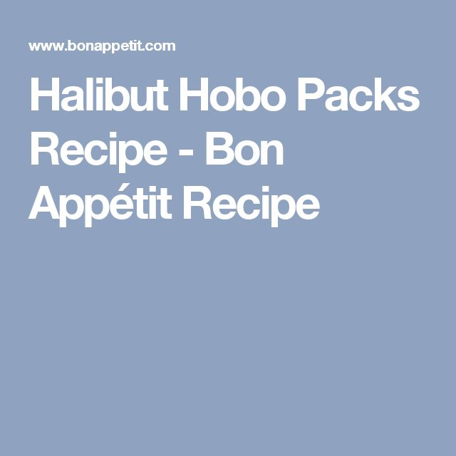 Halibut Hobo Packs Recipe - Bon Appétit Recipe