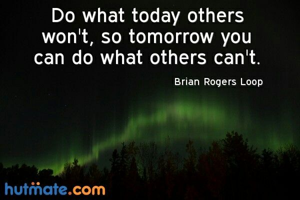 """#Sunday #Inspiration #Quote  """"Do what today others won't, so tomorrow you do what others can't"""" - Brian Rogers  #hutmate #Roommate #Flatmate"""