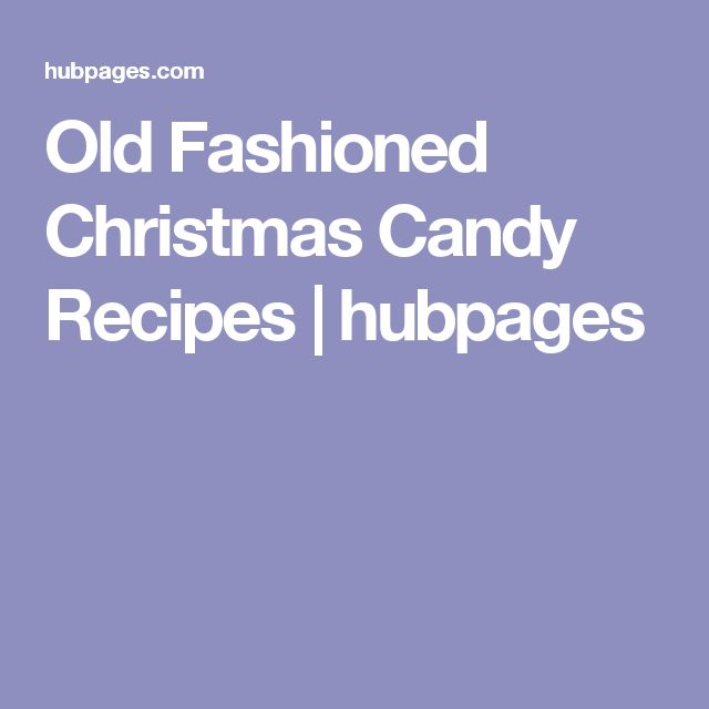 Old Fashioned Christmas Candy Recipes   hubpages