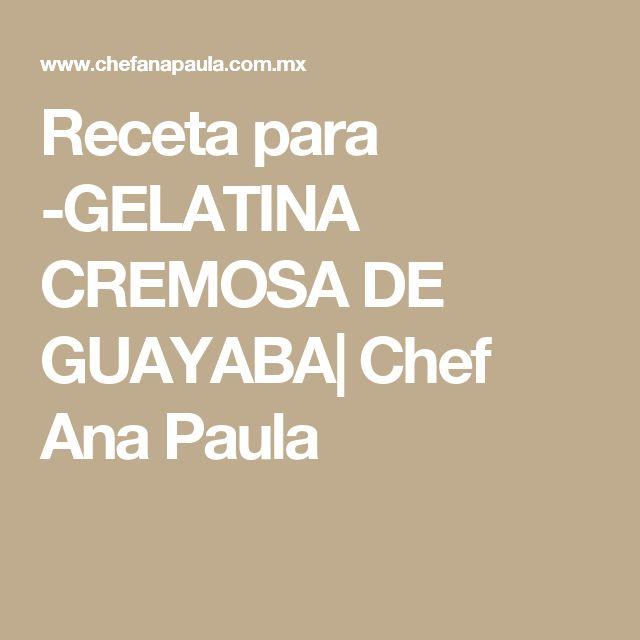 Receta para -GELATINA CREMOSA DE GUAYABA| Chef Ana Paula