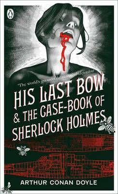 His Last Bow: AND The Case-book of Sherlock Holmes by Arthur Conan Doyle, Sir Arthur Conan Doyle | Waterstones  Final books of the short stories series