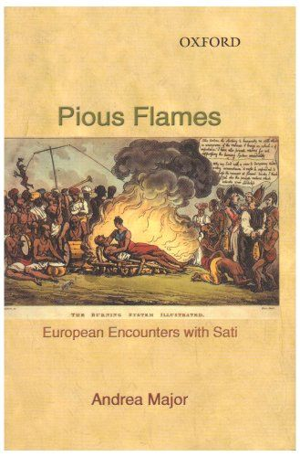 Pious Flames: European Encounters with Sati (1500-1830) b...
