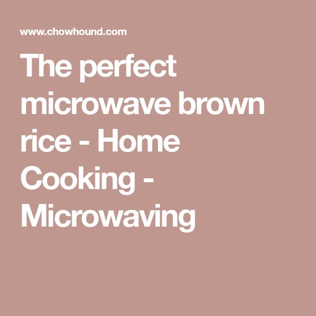 The perfect microwave brown rice - Home Cooking - Microwaving