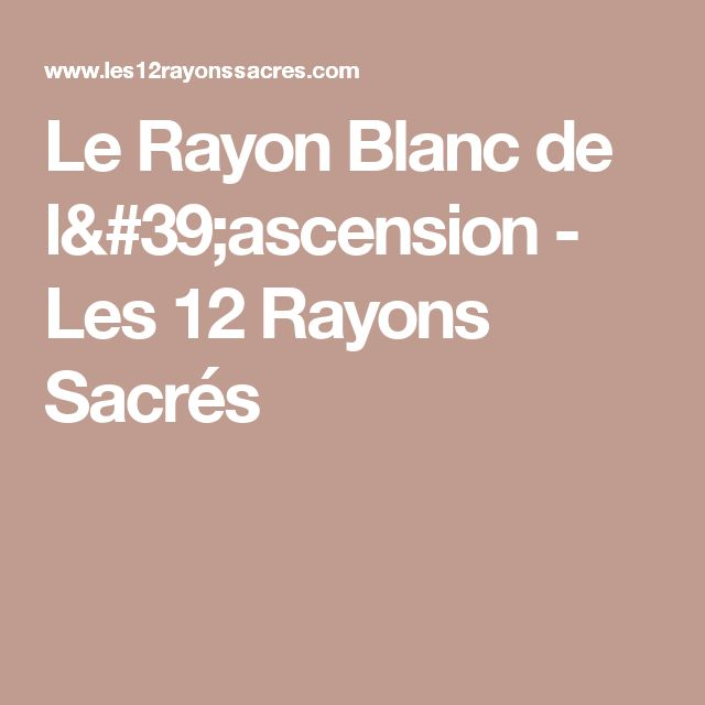 Le Rayon Blanc de l'ascension - Les 12 Rayons Sacrés