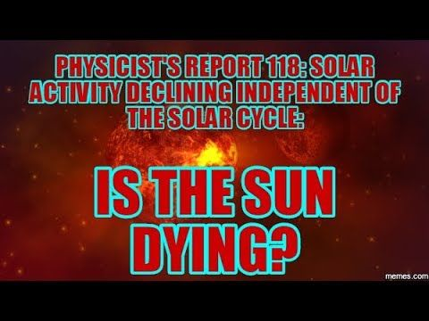 PHYSICIST'S REPORT 118: SOLAR ACTIVITY DECLINING INDEPENDENT OF THE SOLAR CYCLE: IS THE SUN DYING - YouTube