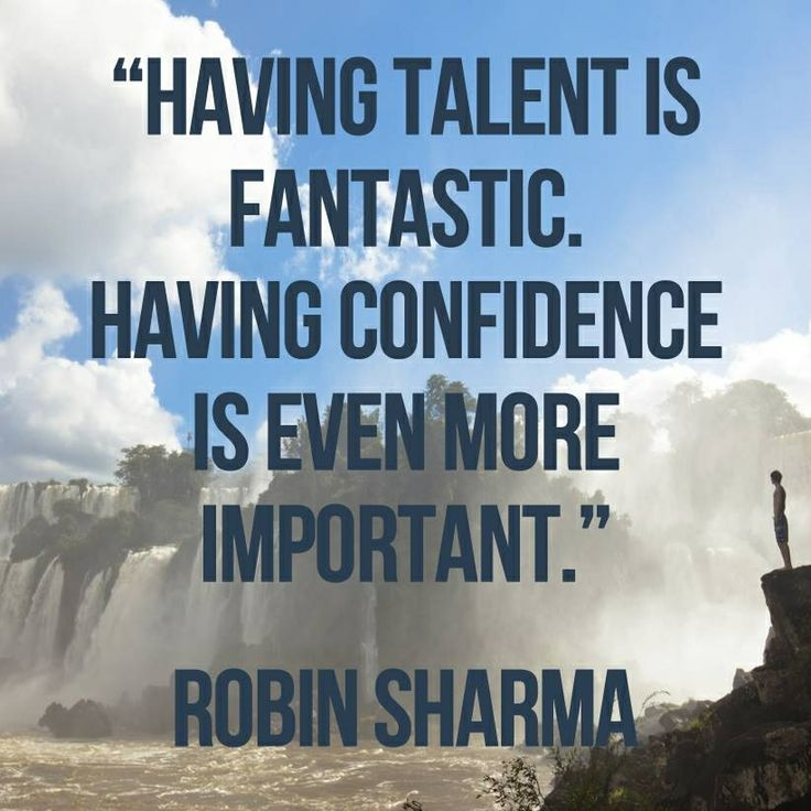 Having talent is fantastic. Having confidence is even more important.