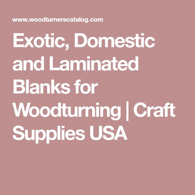 Exotic, Domestic and Laminated Blanks for Woodturning   Craft Supplies USA