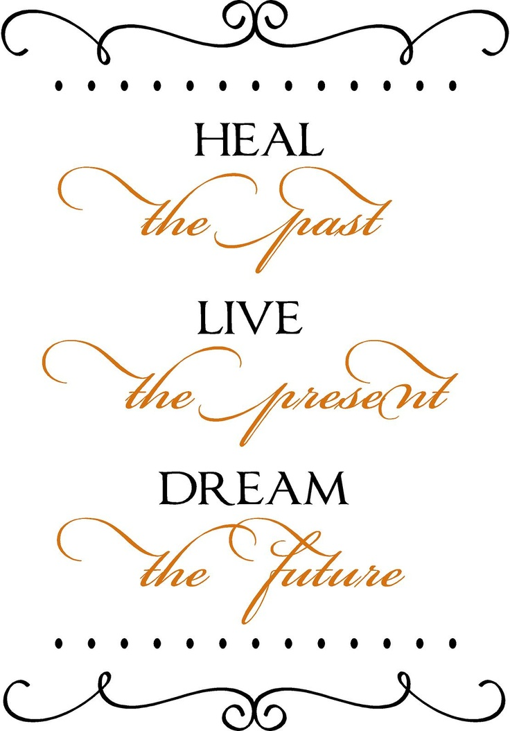 Heal the past... Live & Dream!