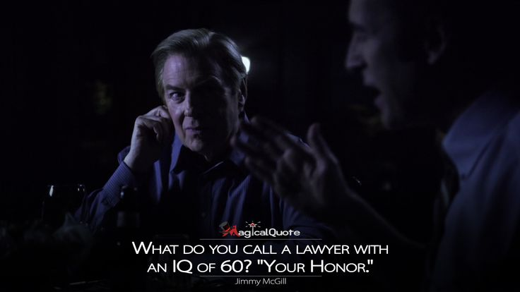 "#JimmyMcGill: What do you call a lawyer with an IQ of 60? ""Your Honor.""  More on: http://www.magicalquote.com/series/better-call-saul/ #BetterCallSaul"