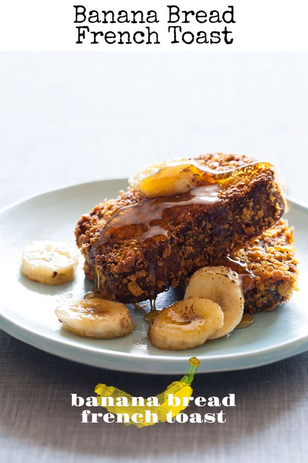 Banana Bread French Toast 31 Life-Changing Ways To Eat French Toast