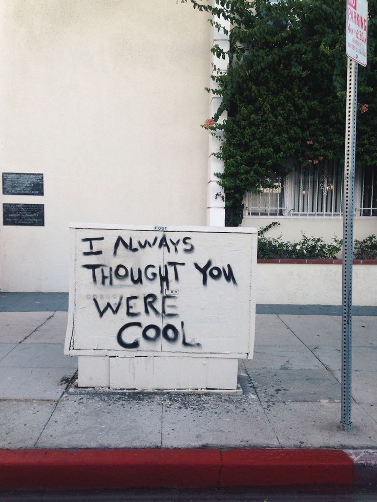 I always thought you were cool