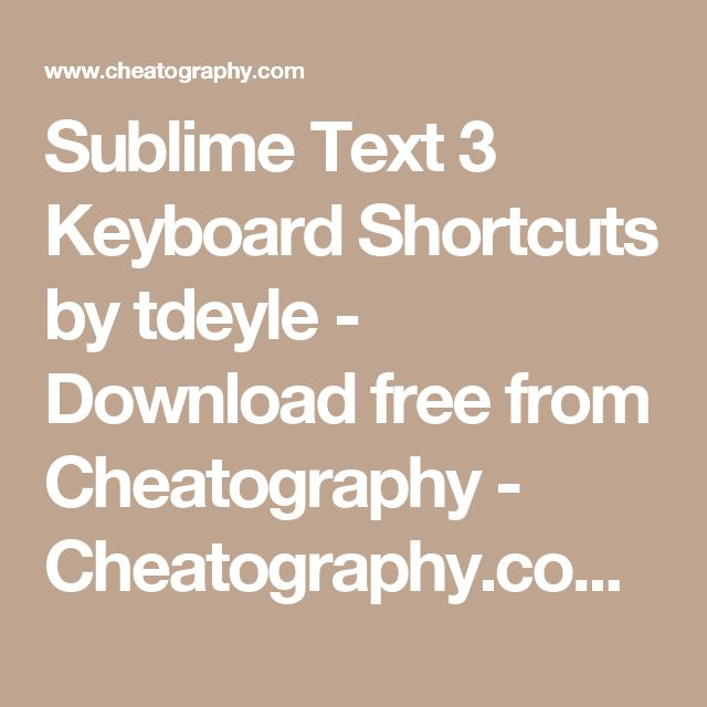 Sublime Text 3 Keyboard Shortcuts by tdeyle - Download free from Cheatography - Cheatography.com: Cheat Sheets For Every Occasion